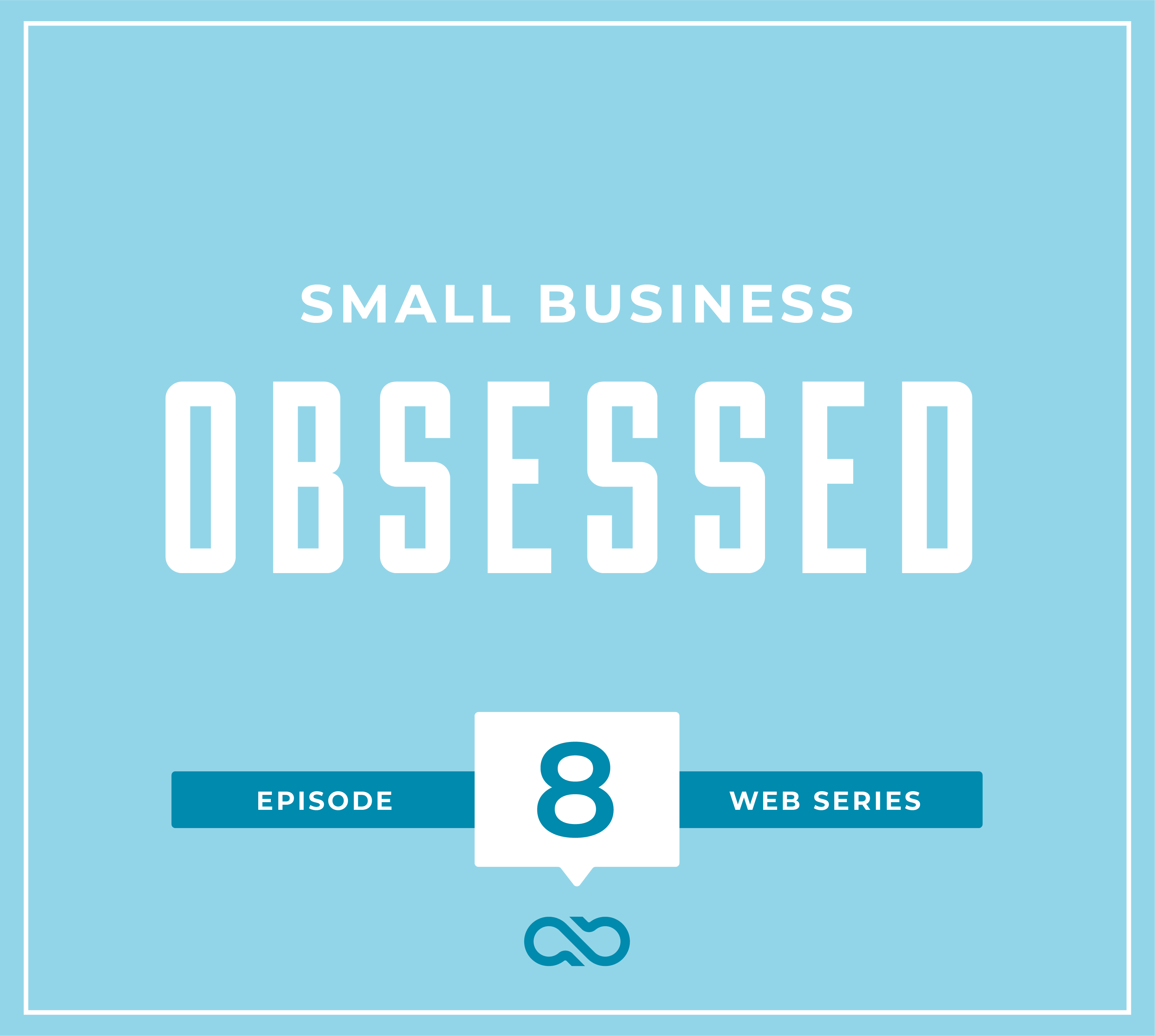 Small Business Obsessed Episode 8